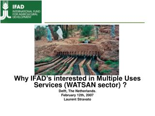 Why IFAD's interested in Multiple Uses Services (WATSAN sector) ? Delft, The Netherlands.