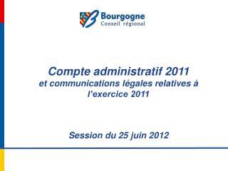 Compte administratif 2011  et communications légales relatives à l'exercice 2011