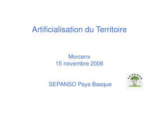 Artificialisation du Territoire Morcenx 15 novembre 2006 SEPANSO Pays Basque
