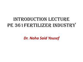 Introduction Lecture PE 361Fertilizer Industry