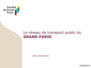 Le réseau de transport public du  GRAND PARIS Jeudi 1 décembre 2011