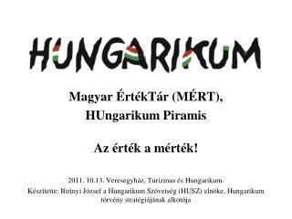 Magyar ÉrtékTár (MÉRT),  HUngarikum Piramis Az érték a mérték!