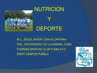 NUTRICION Y  DEPORTE M.C. JESUS JAVIER LUNA ALCANTARA IFAL, UNIVERSIDAD DE LA HABANA, CUBA