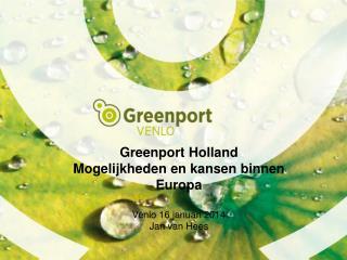 Greenport Holland  Mogelijkheden en kansen binnen Europa Venlo 16 januari 2014 Jan van Hees