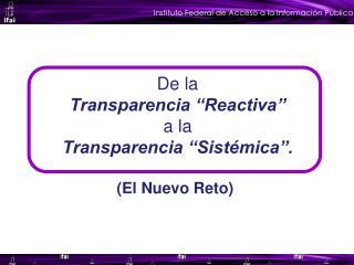 De la  Transparencia �Reactiva�     a la  Transparencia �Sist�mica�.