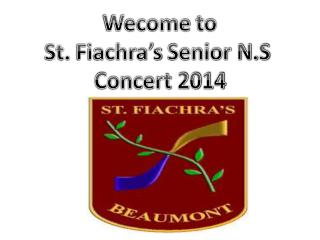 Wecome  to St.  Fiachra's  Senior N.S  Concert 2014