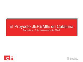 El Proyecto JEREMIE en Cataluña Barcelona, 7 de Noviembre de 2008