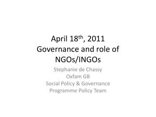 April 18 th , 2011 Governance and role of NGOs/INGOs