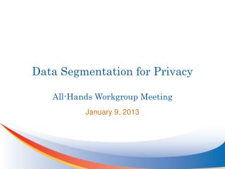 Data Segmentation for Privacy All-Hands Workgroup Meeting