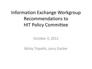 Information Exchange Workgroup Recommendations to  HIT Policy Committee