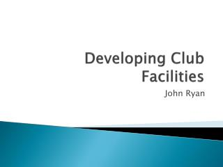 Developing Club Facilities