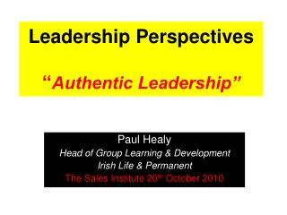 Leadership Perspectives � Authentic Leadership�