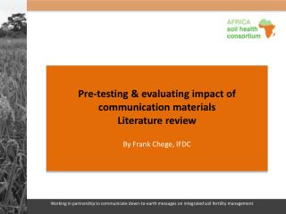 Pre-testing & evaluating impact of communication materials Literature review By Frank Chege, IFDC