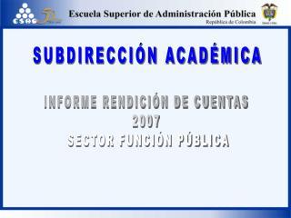 INFORME RENDICIÓN DE CUENTAS  2007  SECTOR FUNCIÓN PÚBLICA