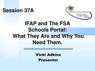 IFAP and The FSA  Schools Portal:  What They Are and Why You Need Them.