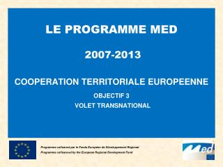 LE PROGRAMME MED 2007-2013 COOPERATION TERRITORIALE EUROPEENNE OBJECTIF 3 VOLET TRANSNATIONAL