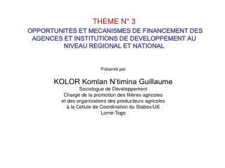 Présenté par  KOLOR Komlan N'timina Guillaume Sociologue de Développement