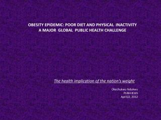OBESITY EPIDEMIC: POOR DIET AND PHYSICAL  INACTIVITY A MAJOR  GLOBAL  PUBLIC HEALTH CHALLENGE