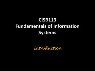 CISB113  Fundamentals of Information Systems Introduction
