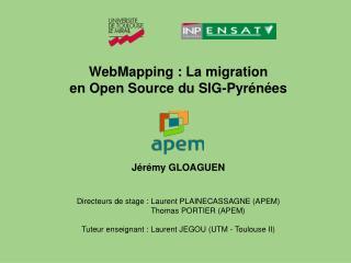 WebMapping: La migration  en Open Source du SIG-Pyrénées Jérémy GLOAGUEN