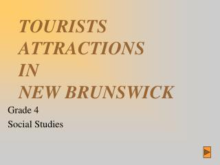 TOURISTS ATTRACTIONS  IN NEW BRUNSWICK