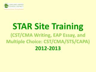 STAR Site Training (CST/CMA Writing, EAP Essay, and Multiple Choice: CST/CMA/STS/CAPA) 2012-2013