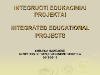 INTEGRUOTI EDUKACINIAI PROJEKTAI INTEGRATED EDUCATIONAL PROJECTS