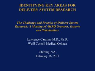 Lawrence Casalino M.D., Ph.D. Weill Cornell Medical College Sterling, VA  February 16, 2011