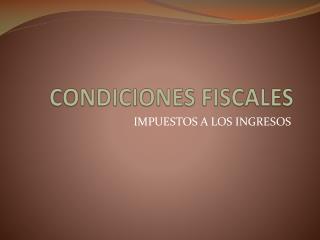 CONDICIONES FISCALES