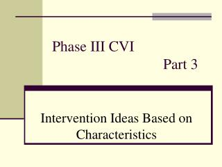 Phase III CVI  					Part 3