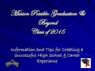Mission Possible: Graduation  Beyond Class of 2015