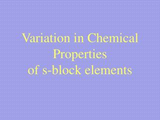 Variation in Chemical Properties  of s-block elements