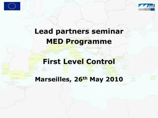 Lead partners seminar  MED Programme  First Level Control Marseilles, 26 th  May 2010