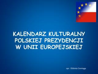 KALENDARZ KULTURALNY POLSKIEJ PREZYDENCJI         W UNII EUROPEJSKIEJ
