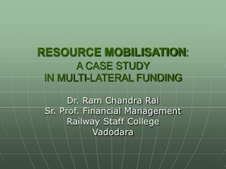 RESOURCE MOBILISATION : A CASE STUDY  IN MULTI-LATERAL FUNDING