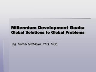 Millennium Development Goals:  Global Solutions to Global Problems
