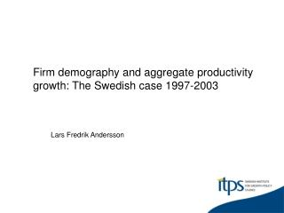 Firm demography and aggregate productivity growth: The Swedish case 1997-2003