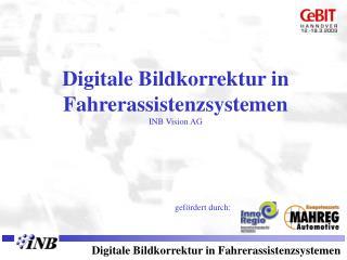 Digitale Bildkorrektur in Fahrerassistenzsystemen INB Vision AG