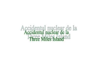 Accidentul nuclear de la  Three Miles Island