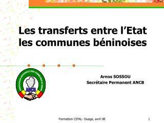 Les transferts entre l'Etat les communes béninoises Arnos SOSSOU Secrétaire Permanent ANCB