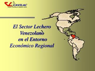 El Sector Lechero Venezolano  en el Entorno Económico Regional