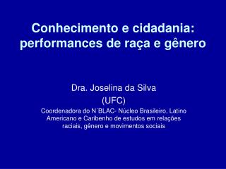 Conhecimento e cidadania: performances de raça e gênero