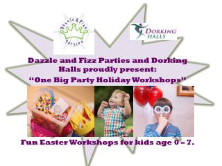 "Dazzle and Fizz Parties and Dorking Halls proudly present: ""One Big Party Holiday Workshops"""