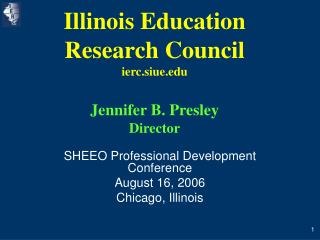 Illinois Education Research Council ierc.siue Jennifer B. Presley Director