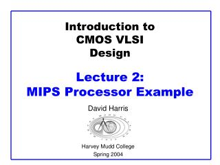 Introduction to CMOS VLSI Design  Lecture 2:  MIPS Processor Example