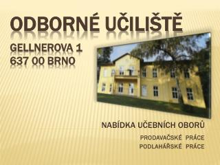 Odborné učiliště gellnerova  1 637 00 Brno