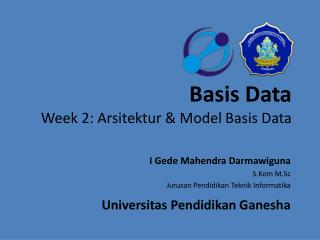 Basis Data Week 2:  Arsitektur  & Model Basis Data