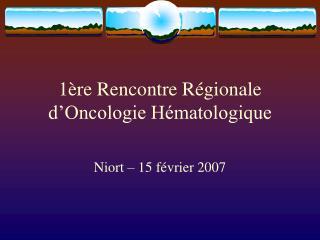 1ère Rencontre Régionale d'Oncologie Hématologique