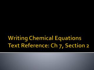 Writing Chemical  Equations Text Reference: Ch 7, Section 2