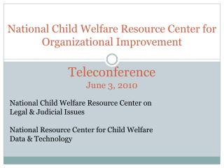 National Child Welfare Resource Center for  Organizational Improvement Teleconference June 3, 2010